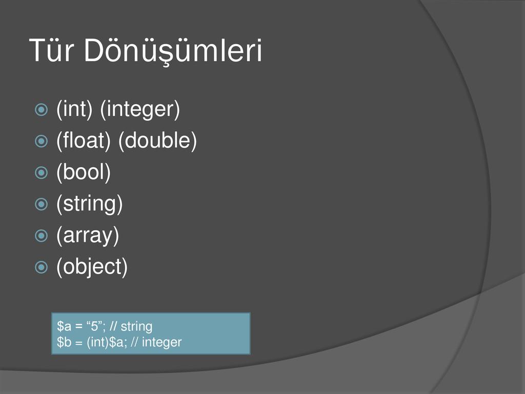 Tür Dönüşümleri  (int) (integer)  (float) (do...