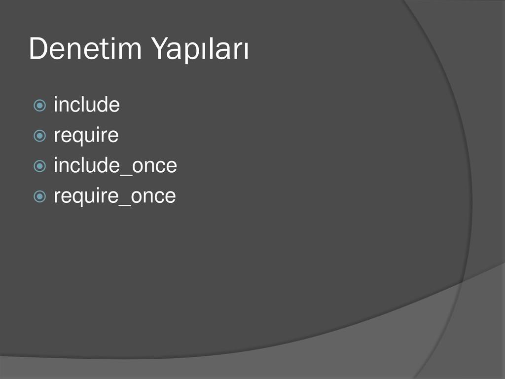 Denetim Yapıları  include  require  include_...