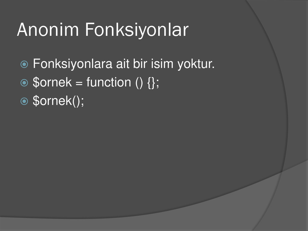 Anonim Fonksiyonlar  Fonksiyonlara ait bir isi...