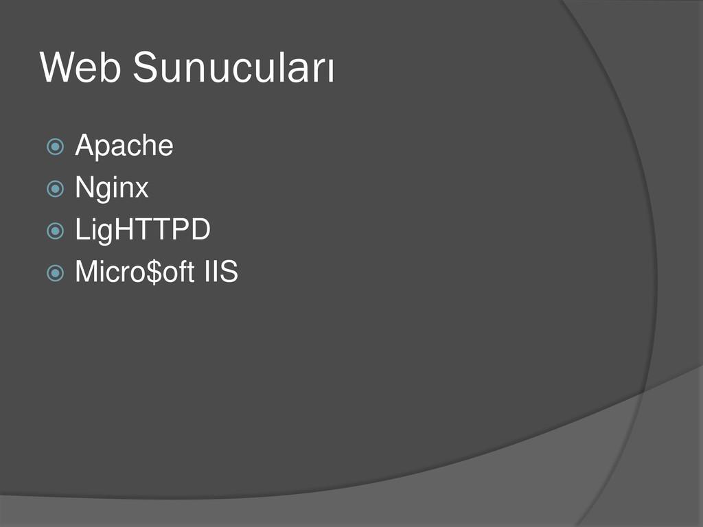 Web Sunucuları  Apache  Nginx  LigHTTPD  Mi...