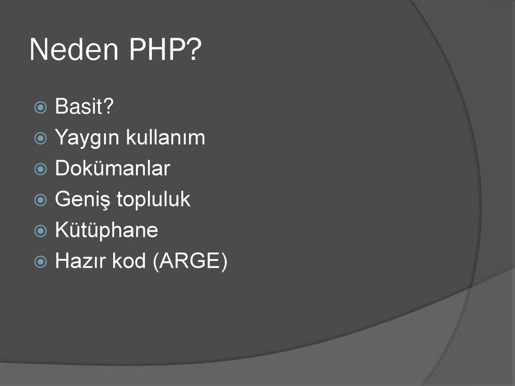 Neden PHP?  Basit?  Yaygın kullanım  Doküman...