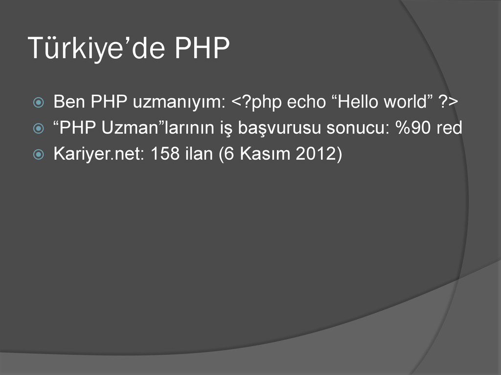 Türkiye'de PHP  Ben PHP uzmanıyım: <?php echo ...