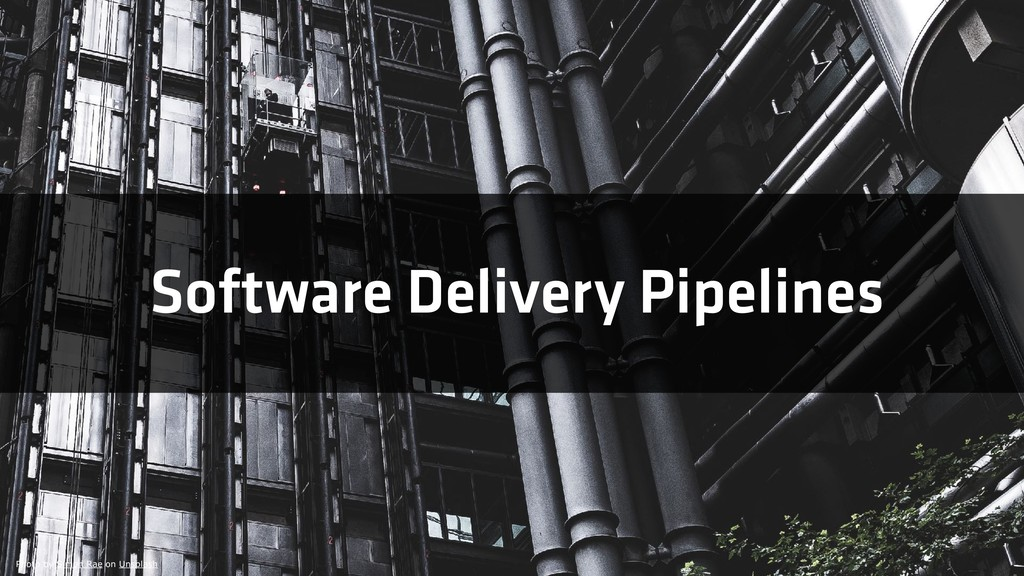 Software Delivery Pipelines Photo by Simon Rae ...