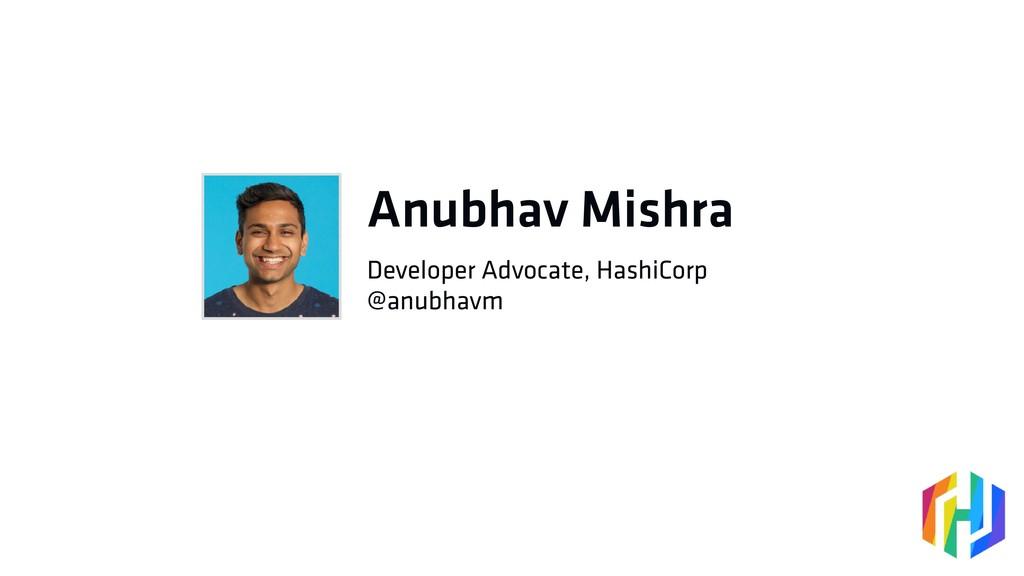@anubhavm Anubhav Mishra Developer Advocate, Ha...
