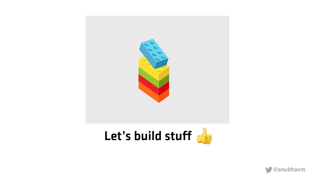 @anubhavm  Let's build stuff