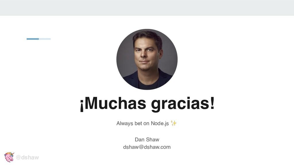 ¡Muchas gracias! Always bet on Node.js ✨ Dan Sh...