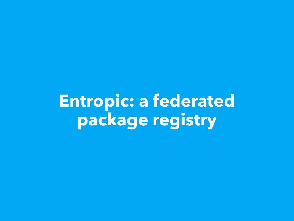 Entropic: a federated package registry