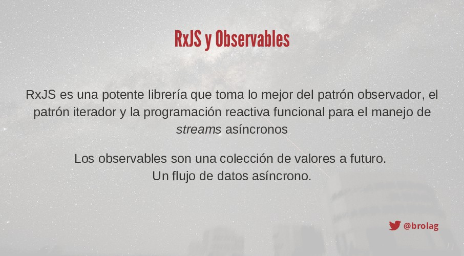 @brolag RxJS y Observables Los observables son ...