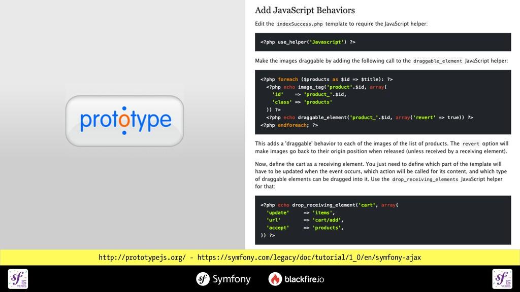 http://prototypejs.org/ - https://symfony.com/l...