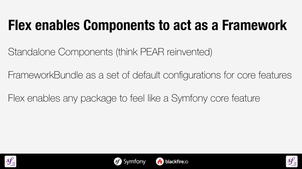 Flex enables Components to act as a Framework  ...