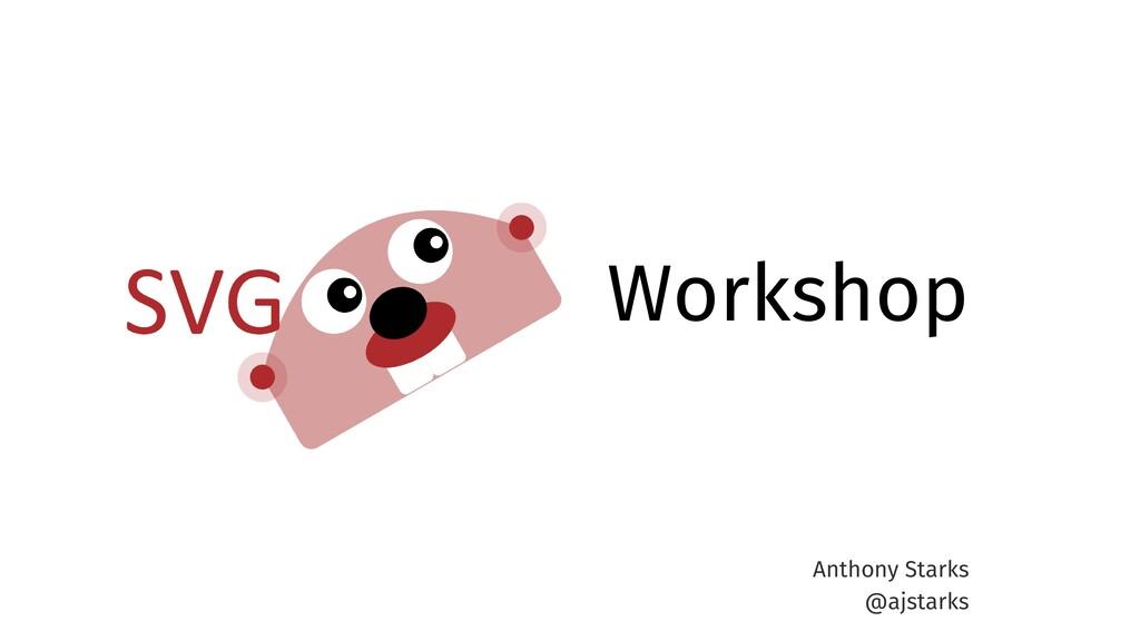 Workshop Anthony Starks @ajstarks