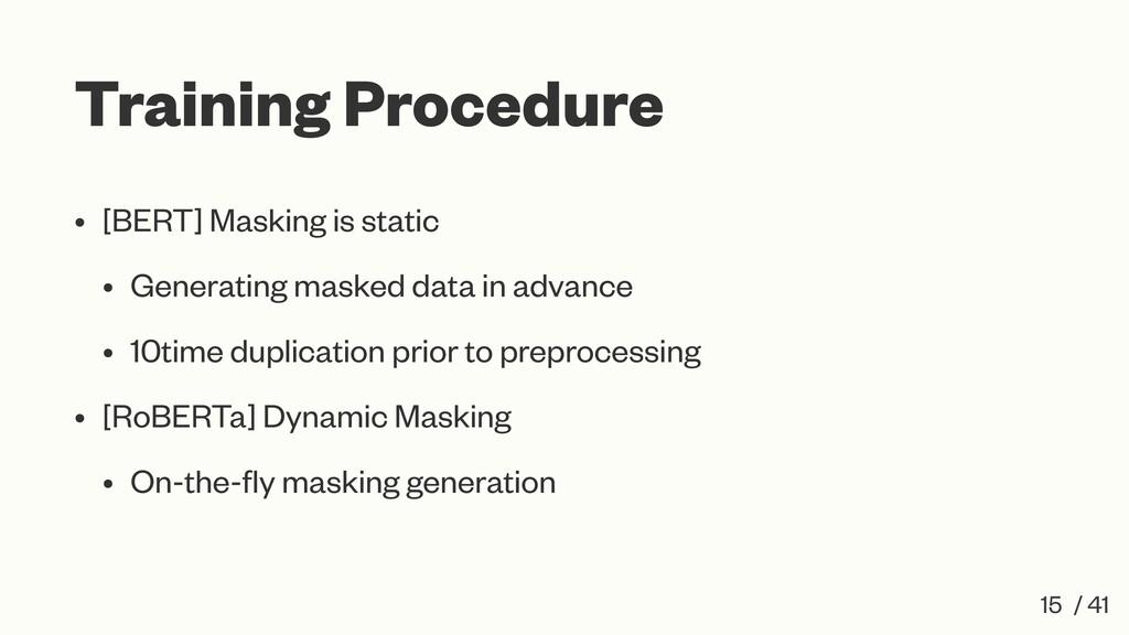 Training Procedure • [BERT] Masking is static •...