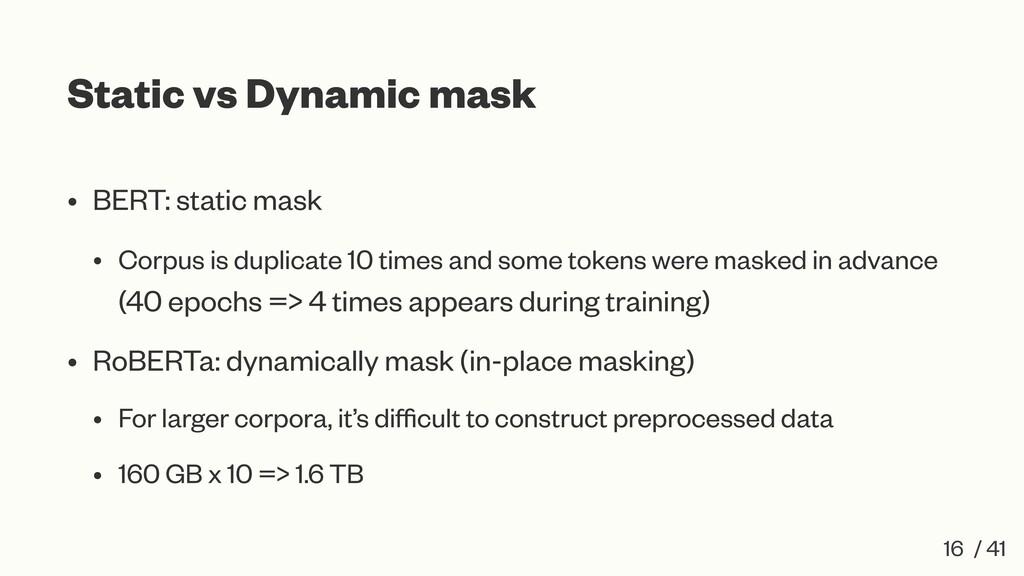 Static vs Dynamic mask • BERT: static mask • Co...