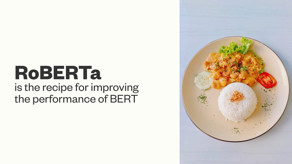 RoBERTa is the recipe for improving the perform...