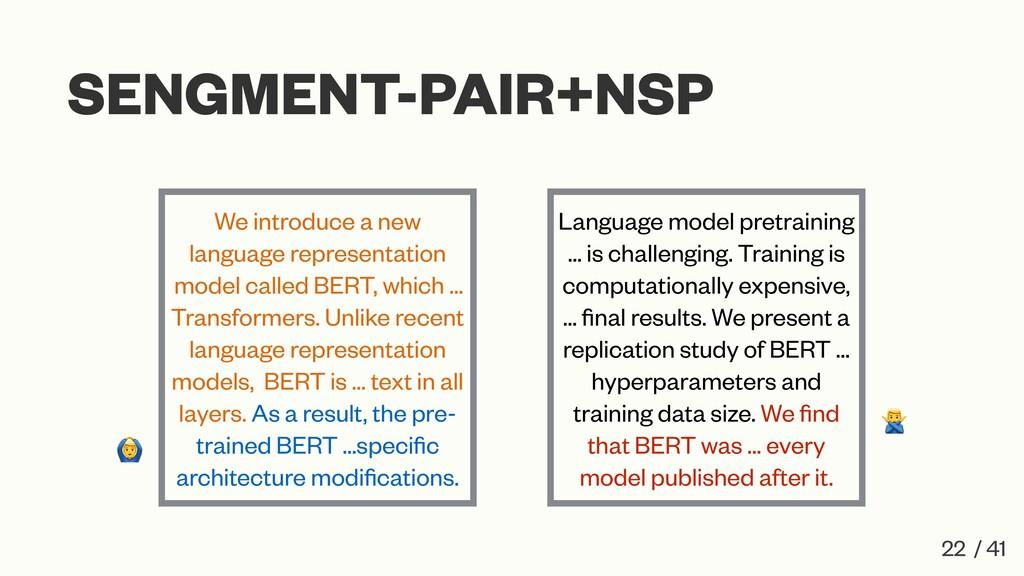 SENGMENT-PAIR+NSP 22 / 41 We introduce a new la...