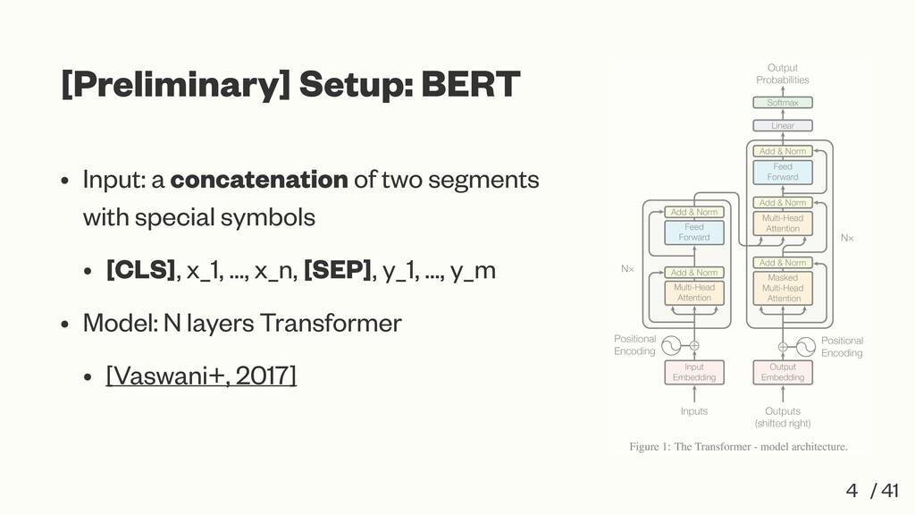 [Preliminary] Setup: BERT • Input: a concatenat...