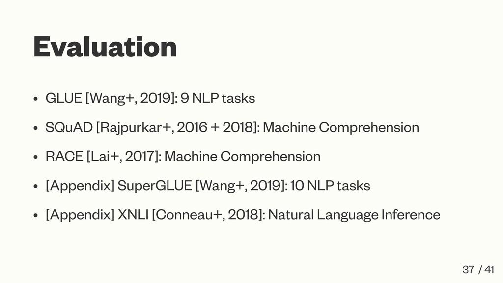 Evaluation • GLUE [Wang+, 2019]: 9 NLP tasks • ...
