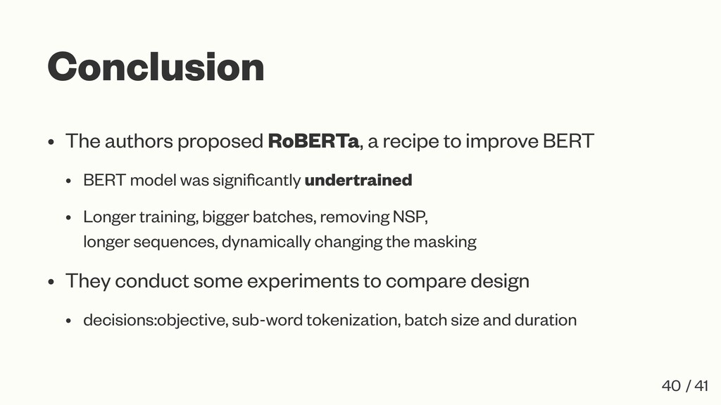 Conclusion • The authors proposed RoBERTa, a re...