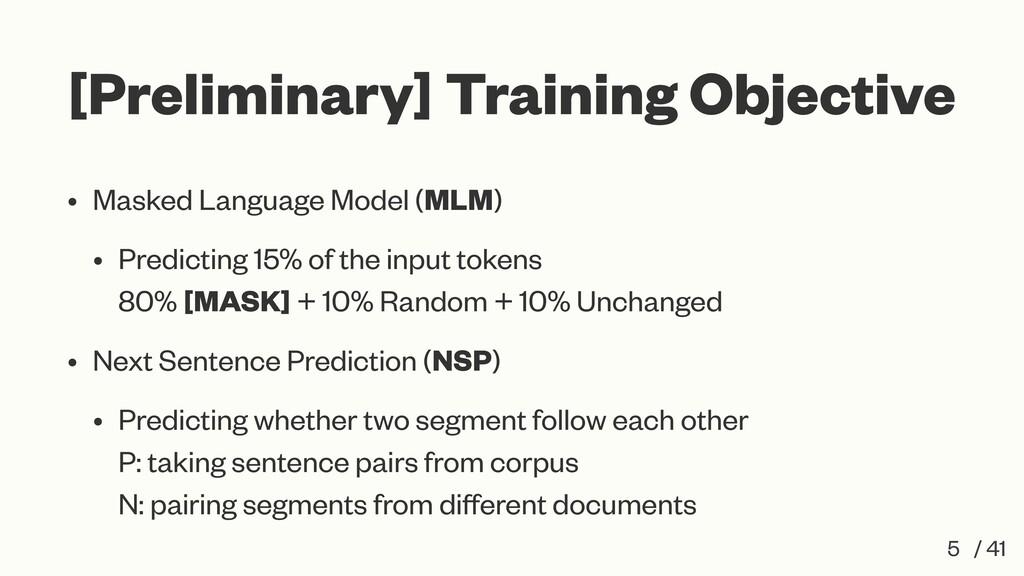 [Preliminary] Training Objective • Masked Langu...