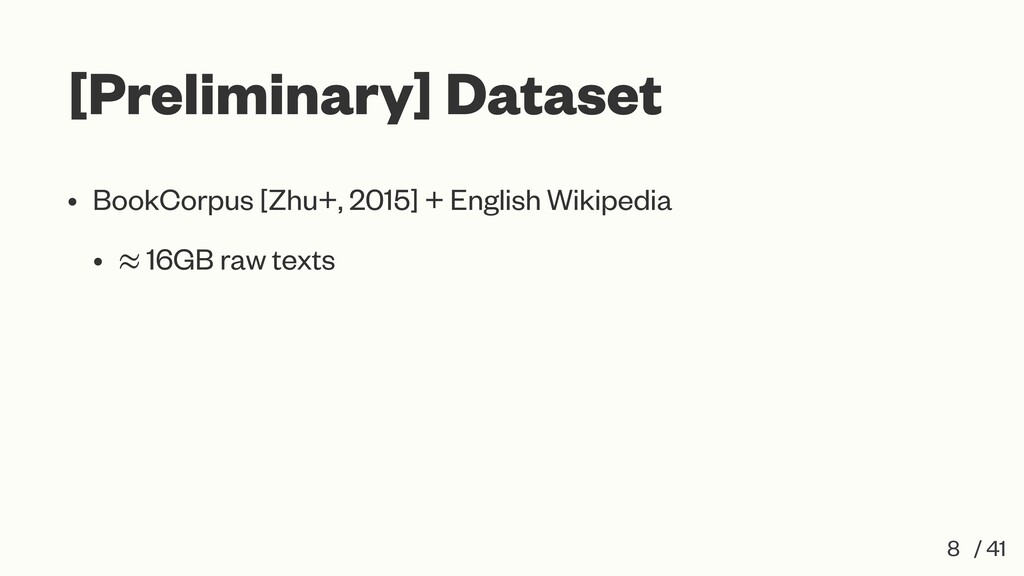 [Preliminary] Dataset • BookCorpus [Zhu+, 2015]...