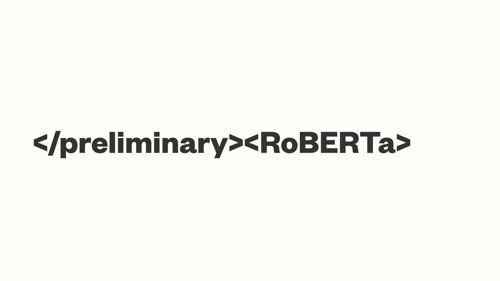 </preliminary><RoBERTa>