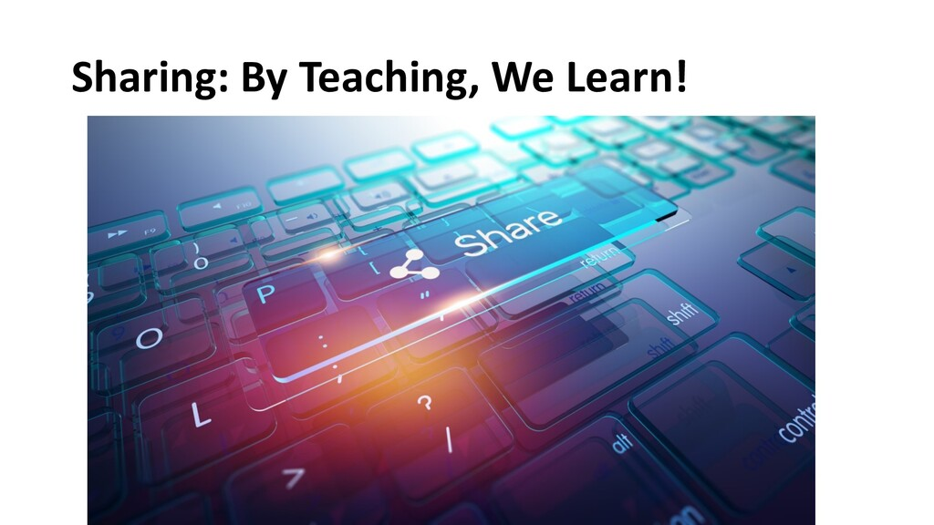 Sharing: By Teaching, We Learn!
