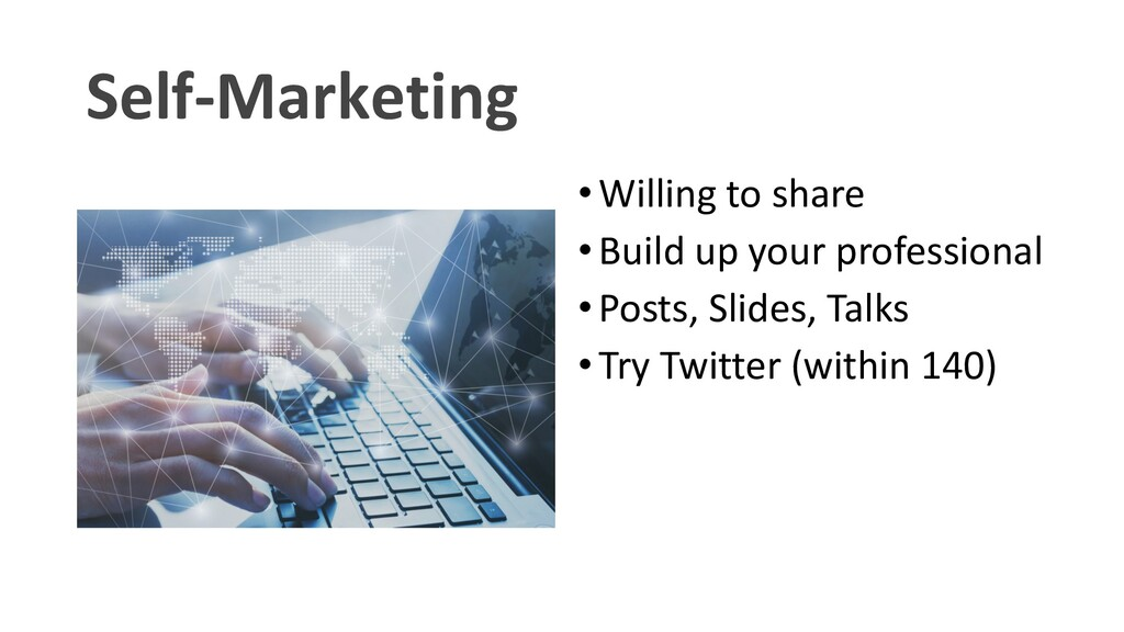 Self-Marketing •Willing to share •Build up your...