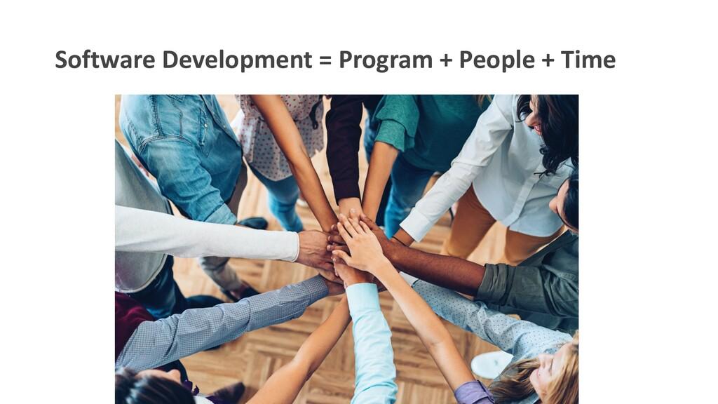 Software Development = Program + People + Time