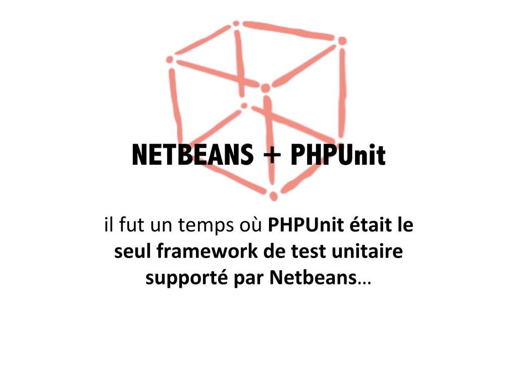 NETBEANS + PHPUnit il fut un temps ...