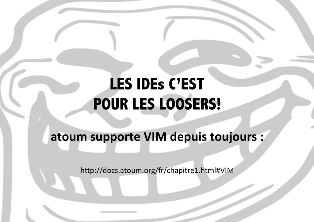 LES IDEs C'EST POUR LES LOOSERS! atoum suppo...