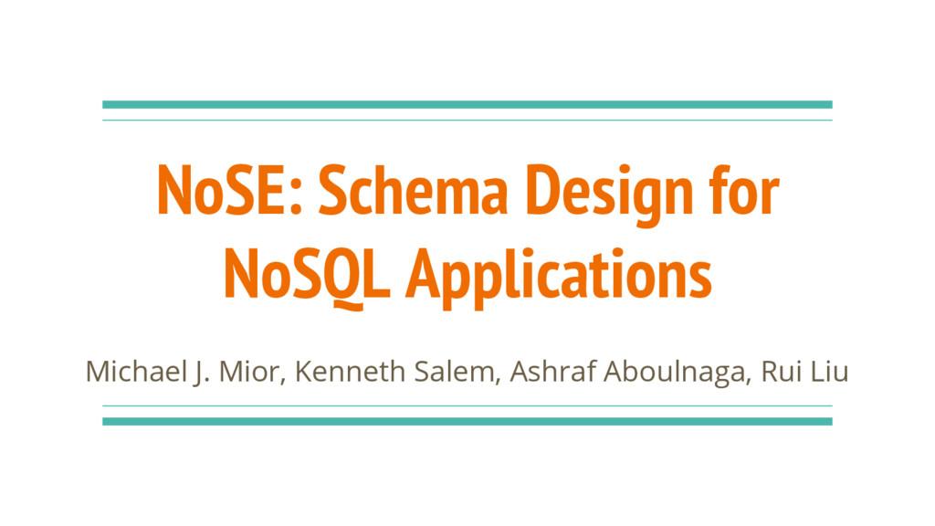 NoSE: Schema Design for NoSQL Applications Mich...