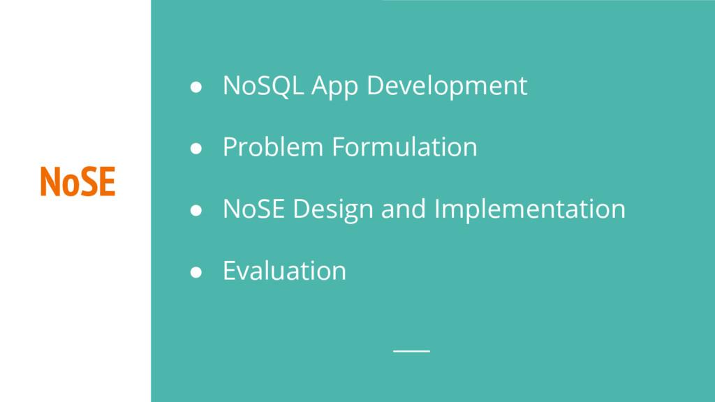 NoSE ● NoSQL App Development ● Problem Formulat...
