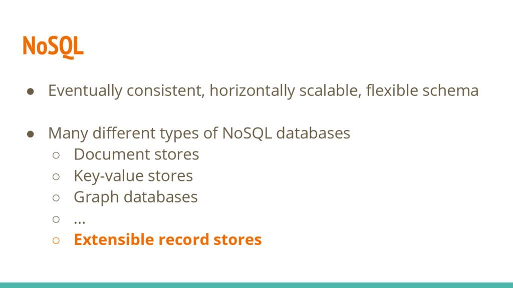 NoSQL ● Eventually consistent, horizontally sca...