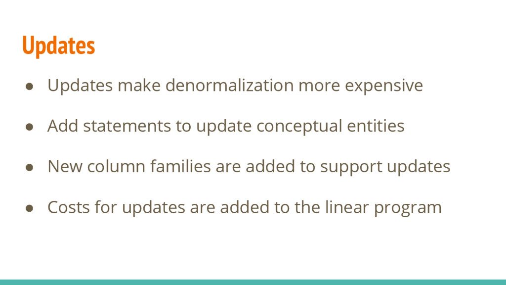 Updates ● Updates make denormalization more exp...