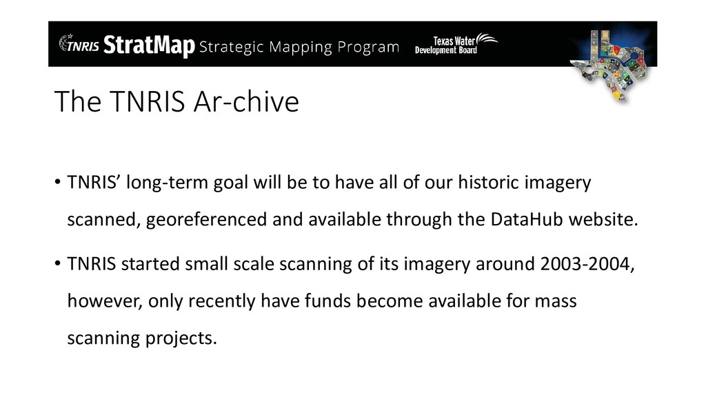 The TNRIS Ar-chive • TNRIS' long-term goal will...