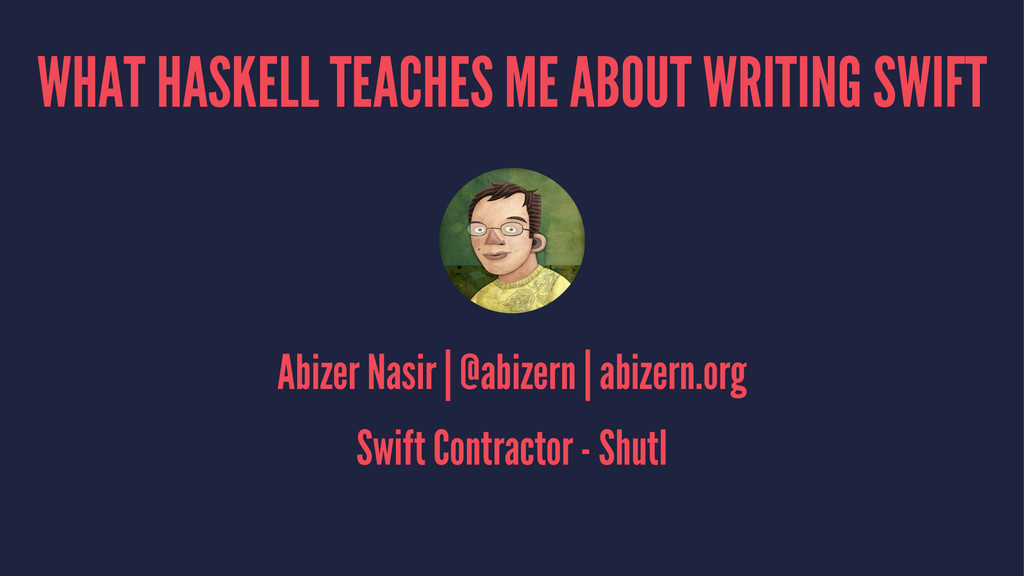 WHAT HASKELL TEACHES ME ABOUT WRITING SWIFT Abi...