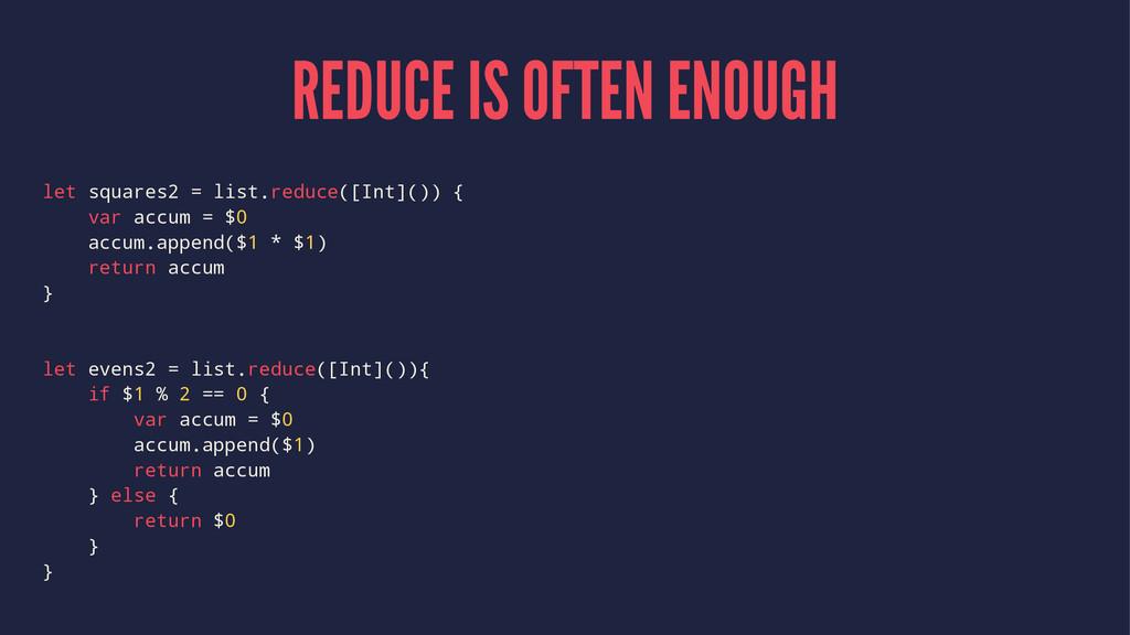 REDUCE IS OFTEN ENOUGH let squares2 = list.redu...
