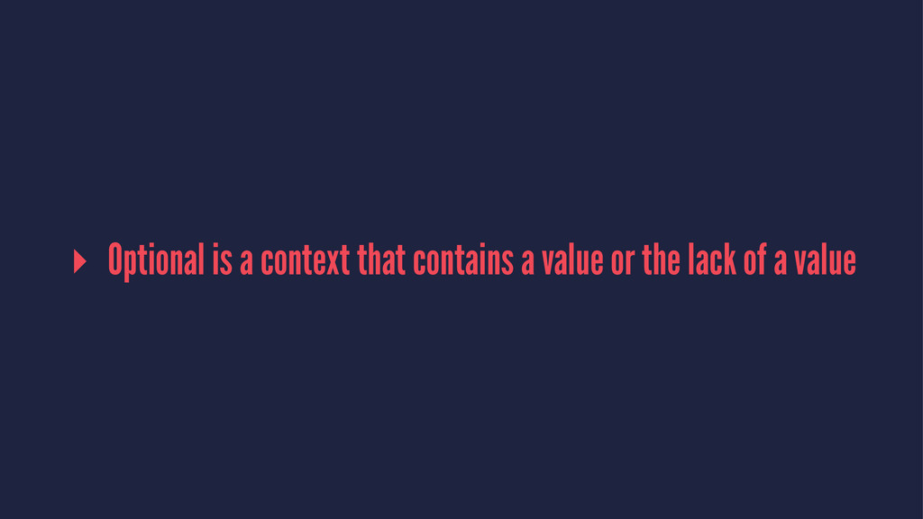 ▸ Optional is a context that contains a value o...