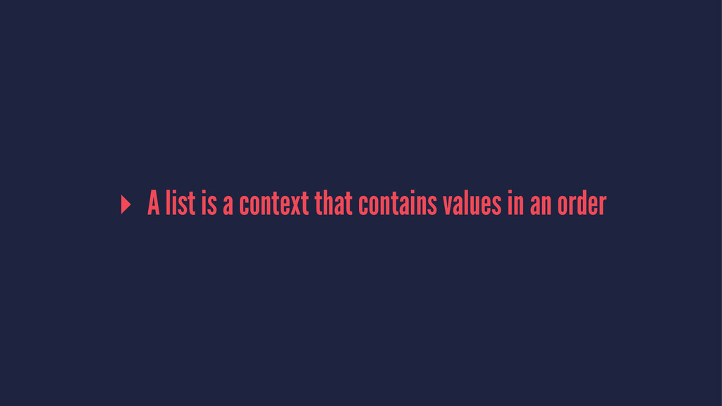 ▸ A list is a context that contains values in a...