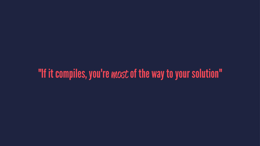 """""""If it compiles, you're most of the way to your..."""