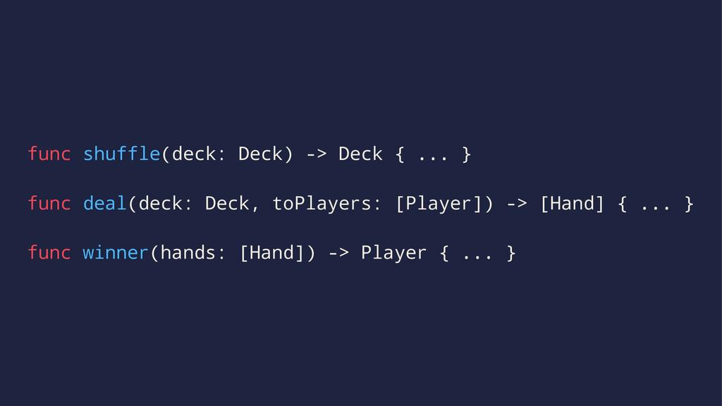 func shuffle(deck: Deck) -> Deck { ... } func d...