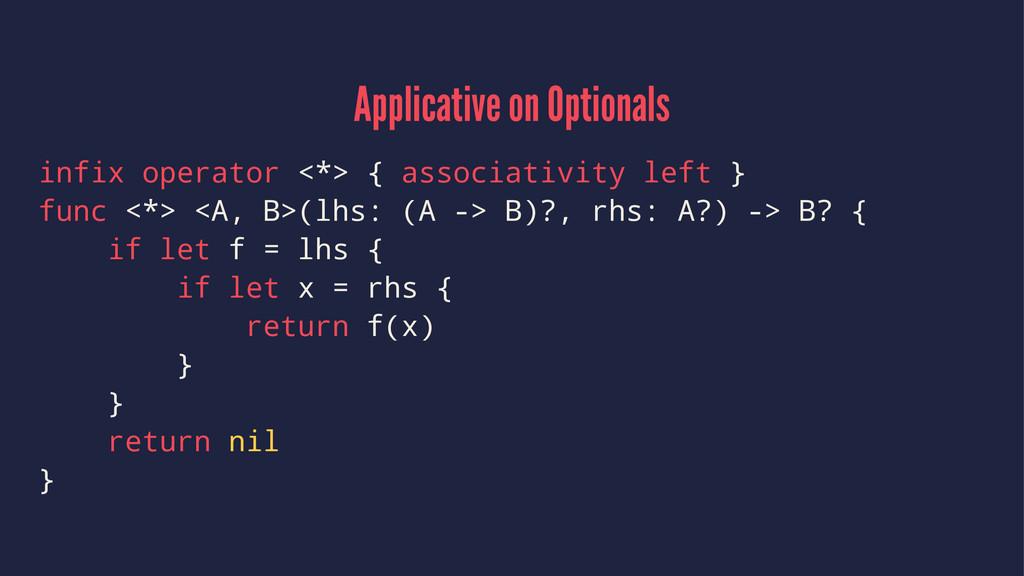 Applicative on Optionals infix operator <*> { a...