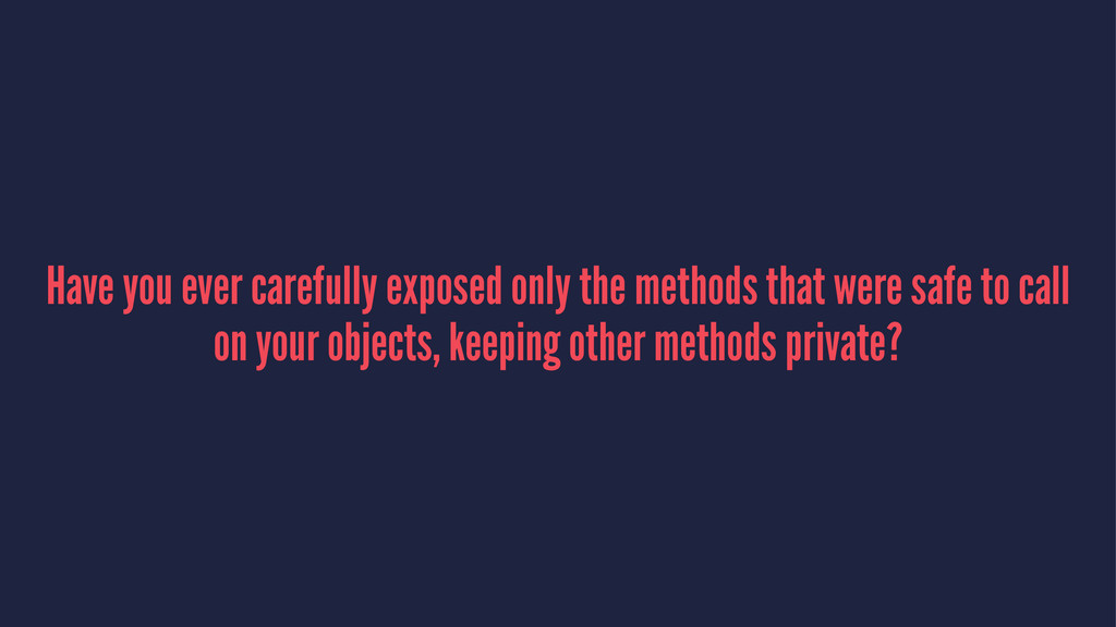 Have you ever carefully exposed only the method...