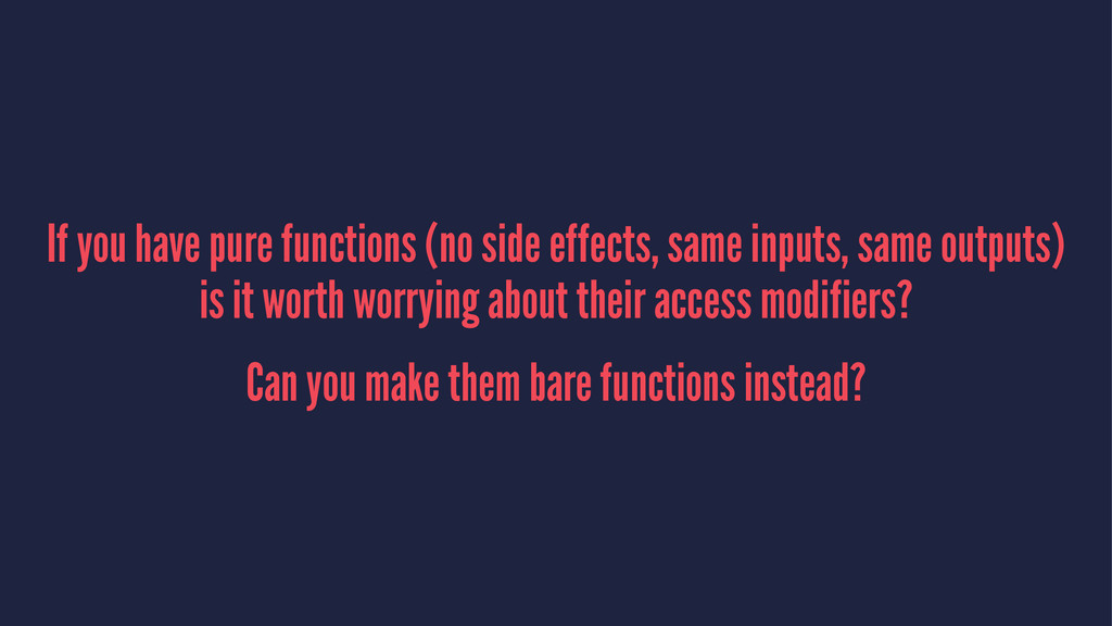 If you have pure functions (no side effects, sa...