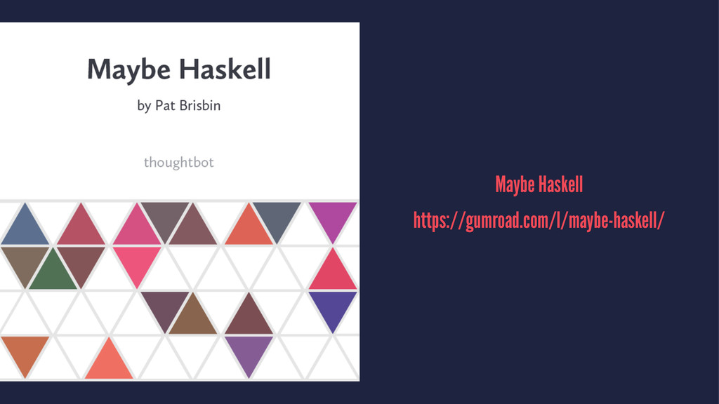 Maybe Haskell https://gumroad.com/l/maybe-haske...