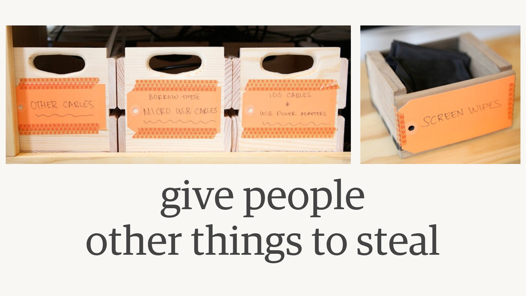 give people  other things to steal