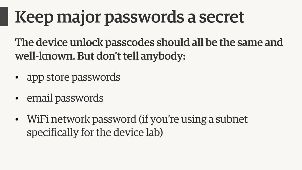 Keep major passwords a secret The device unlock...