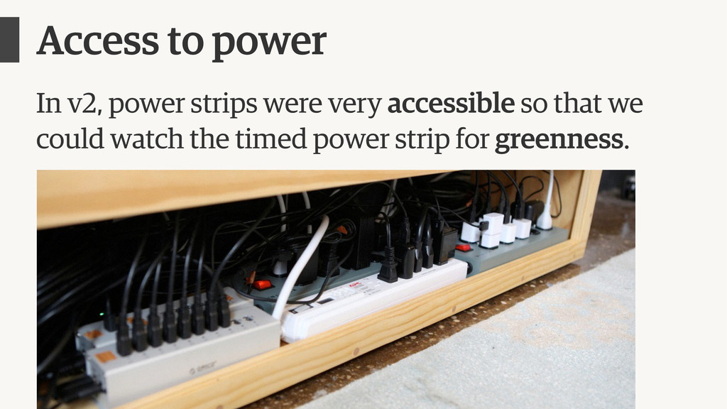 Access to power In v2, power strips were very a...