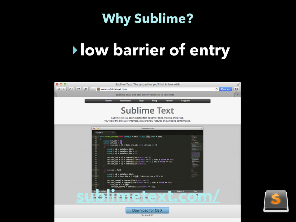 Why Sublime? ‣low barrier of entry sublimetext....