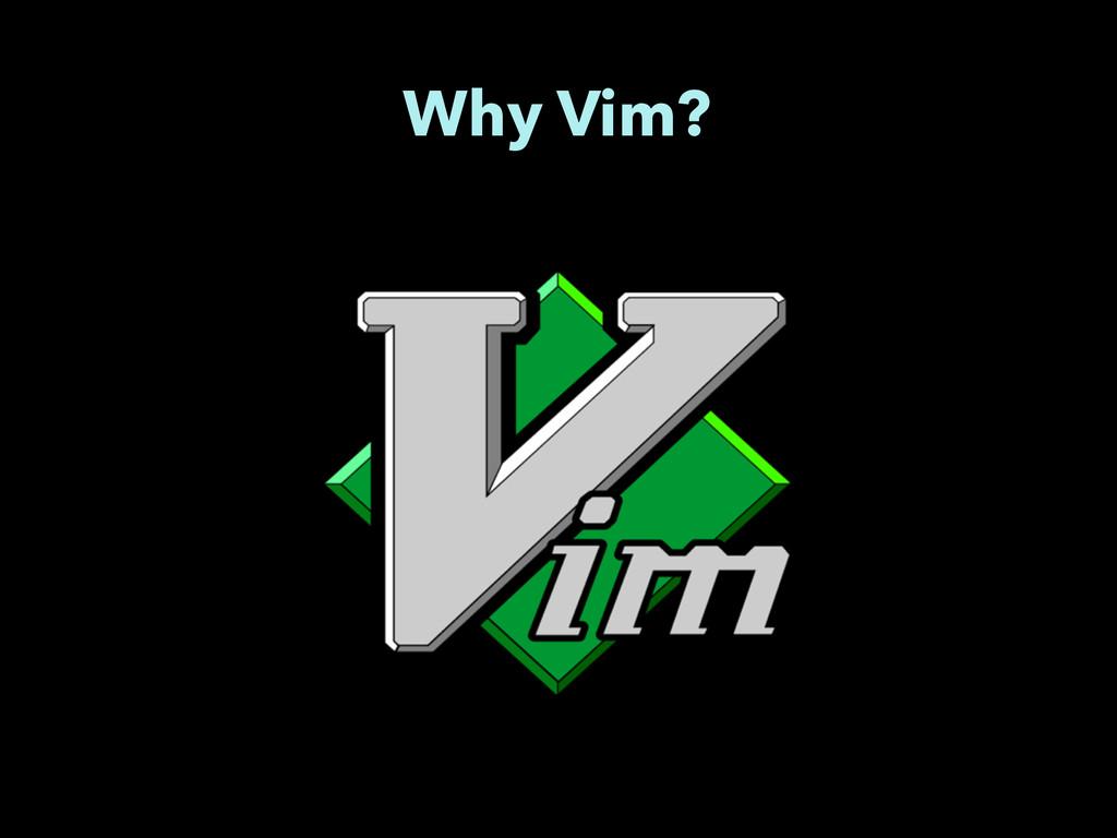 Why Vim?